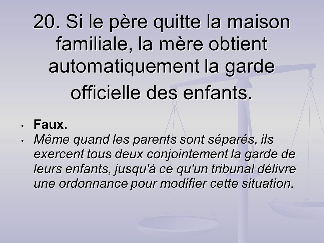 20. Si le père quitte la maison familiale, la mère obtient automatiquement la garde officielle des enfants.