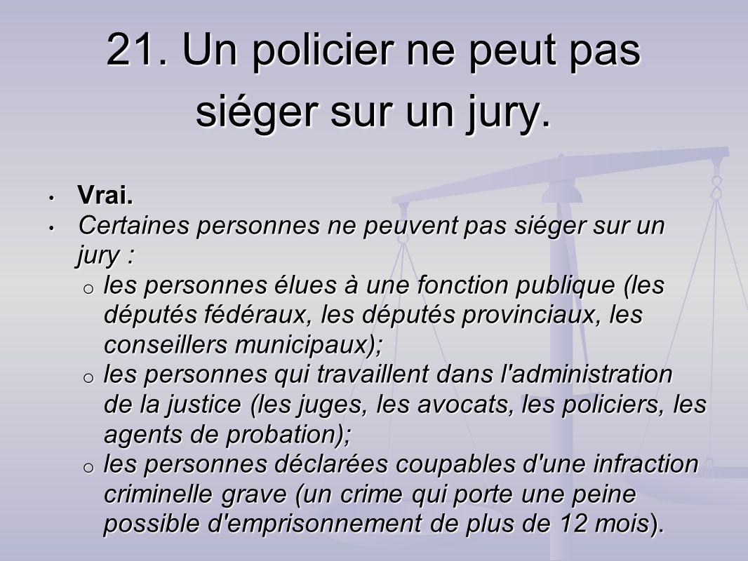 21. Un policier ne peut pas siéger sur un jury.