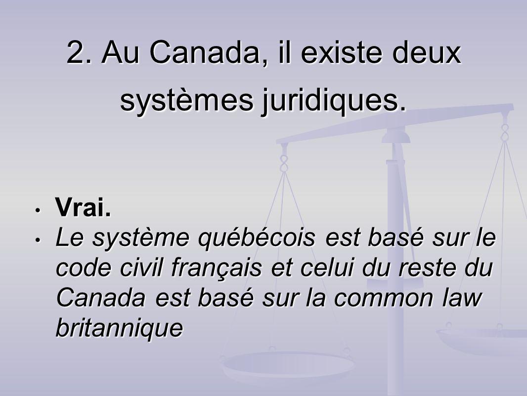 2. Au Canada, il existe deux systèmes juridiques.