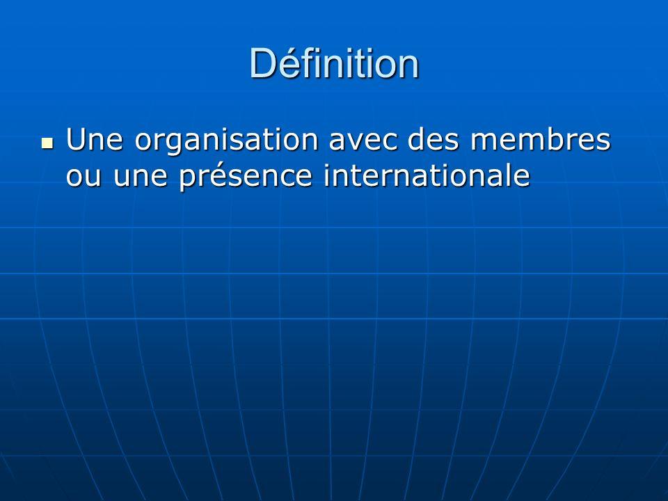 Définition Une organisation avec des membres ou une présence internationale