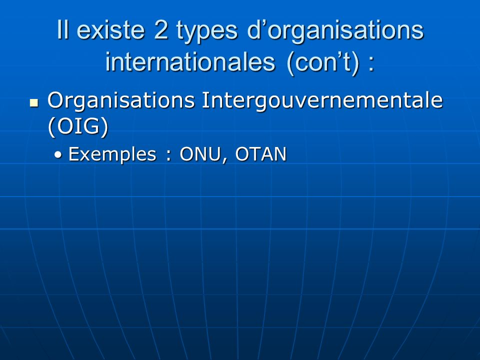 Il existe 2 types d'organisations internationales (con't) :