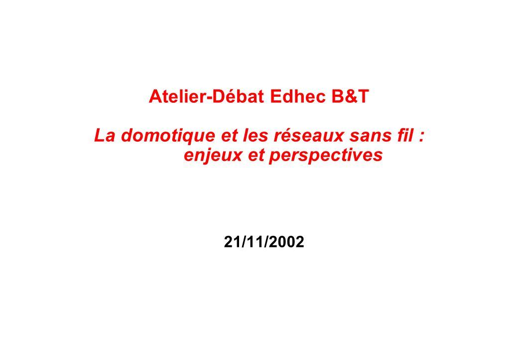 Atelier-Débat Edhec B&T La domotique et les réseaux sans fil :