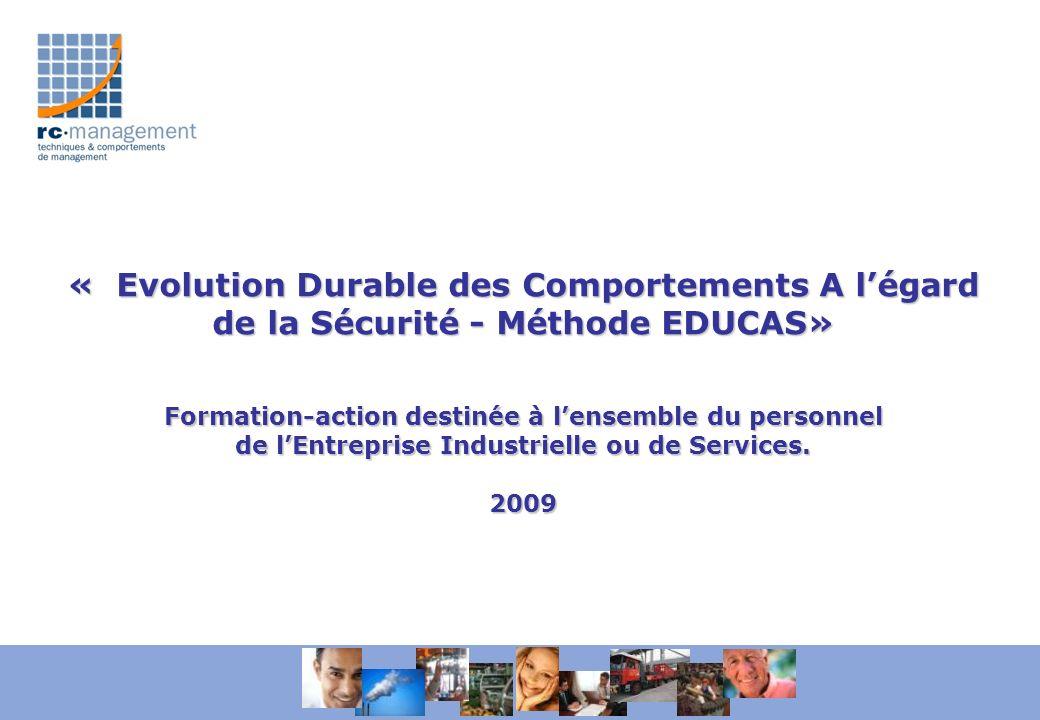 « Evolution Durable des Comportements A l'égard de la Sécurité - Méthode EDUCAS» Formation-action destinée à l'ensemble du personnel de l'Entreprise Industrielle ou de Services.