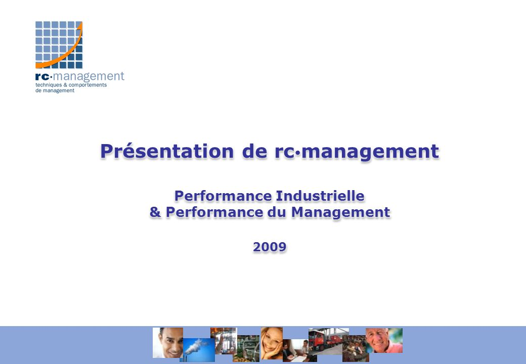 Présentation de rcmanagement Performance Industrielle & Performance du Management 2009