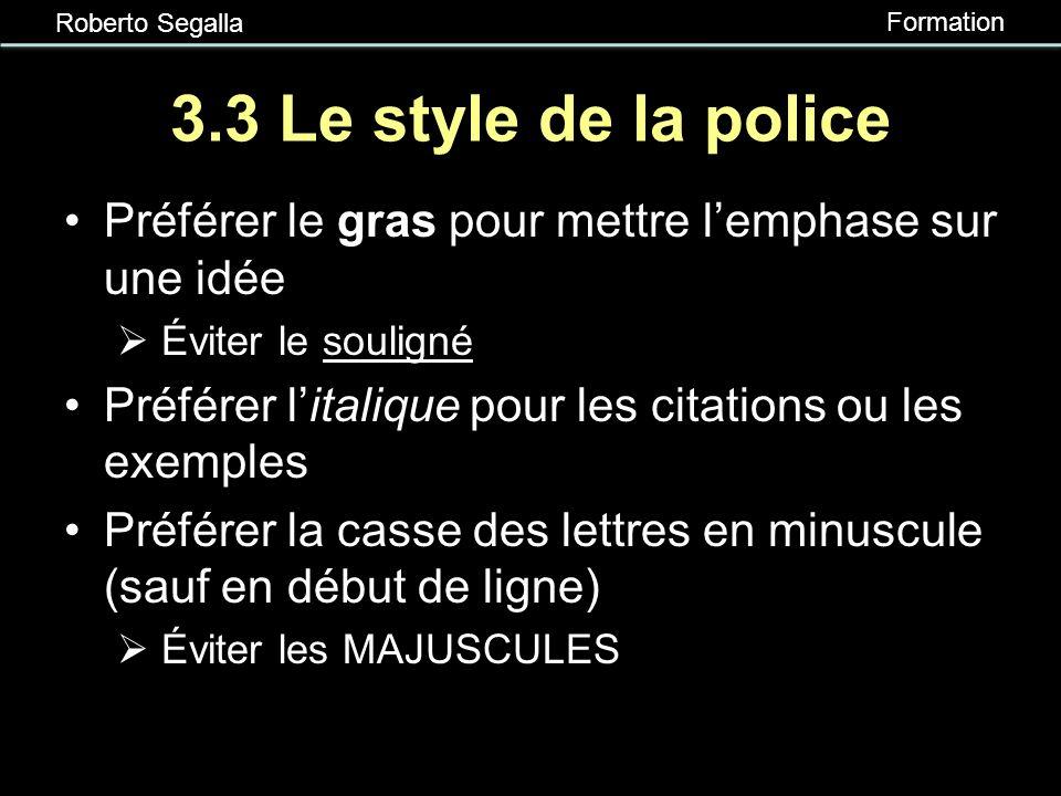 3.3 Le style de la police Préférer le gras pour mettre l'emphase sur une idée. Éviter le souligné.