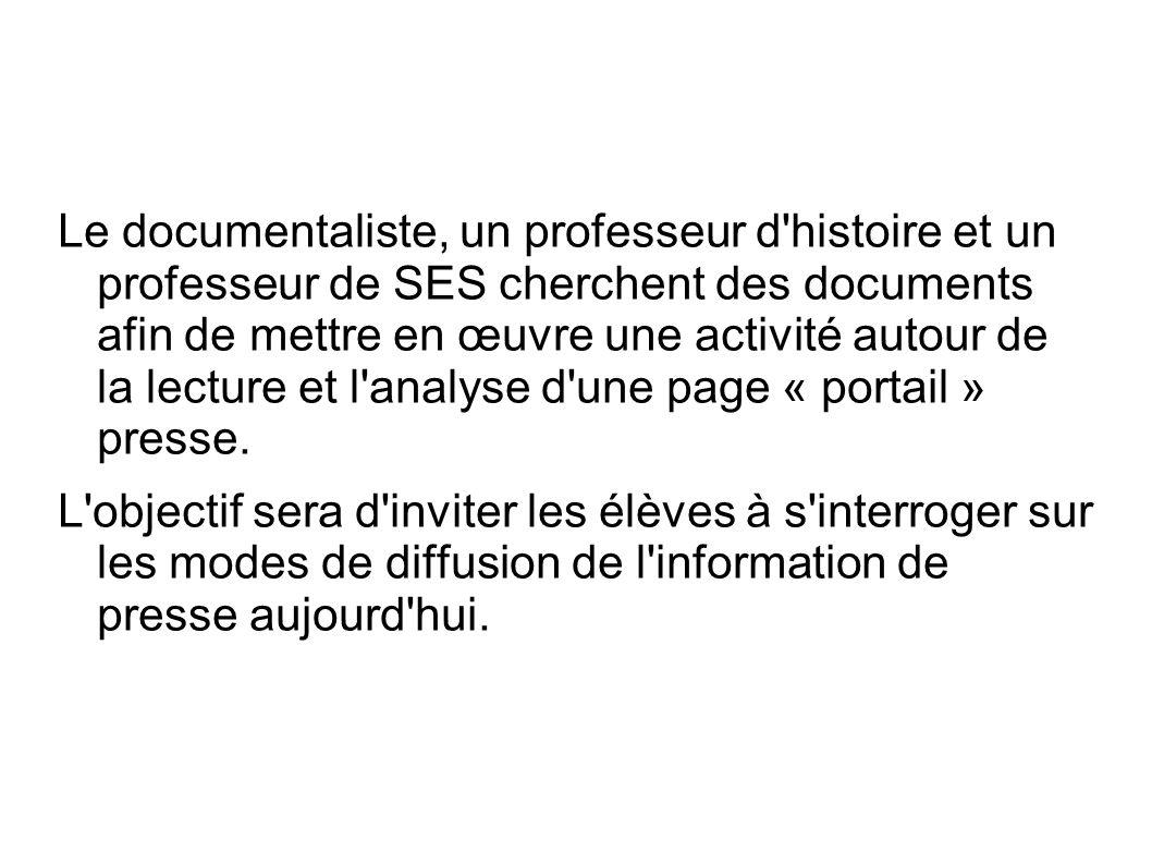 Le documentaliste, un professeur d histoire et un professeur de SES cherchent des documents afin de mettre en œuvre une activité autour de la lecture et l analyse d une page « portail » presse.