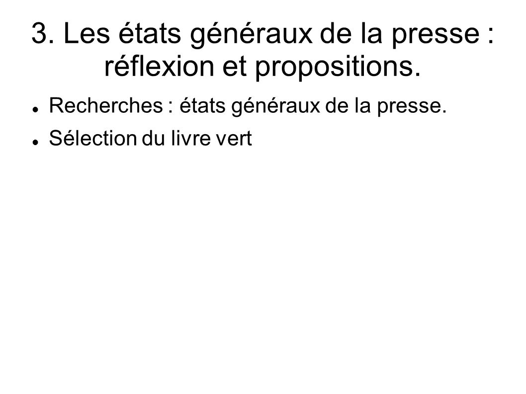 3. Les états généraux de la presse : réflexion et propositions.