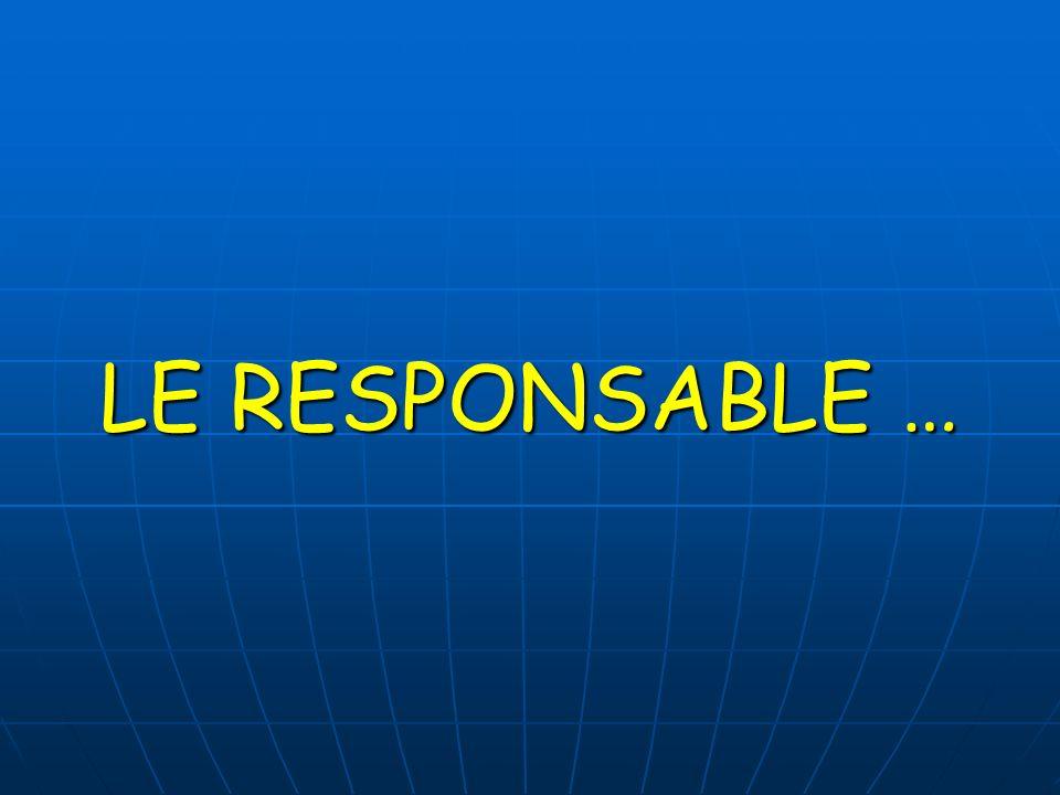 LE RESPONSABLE …