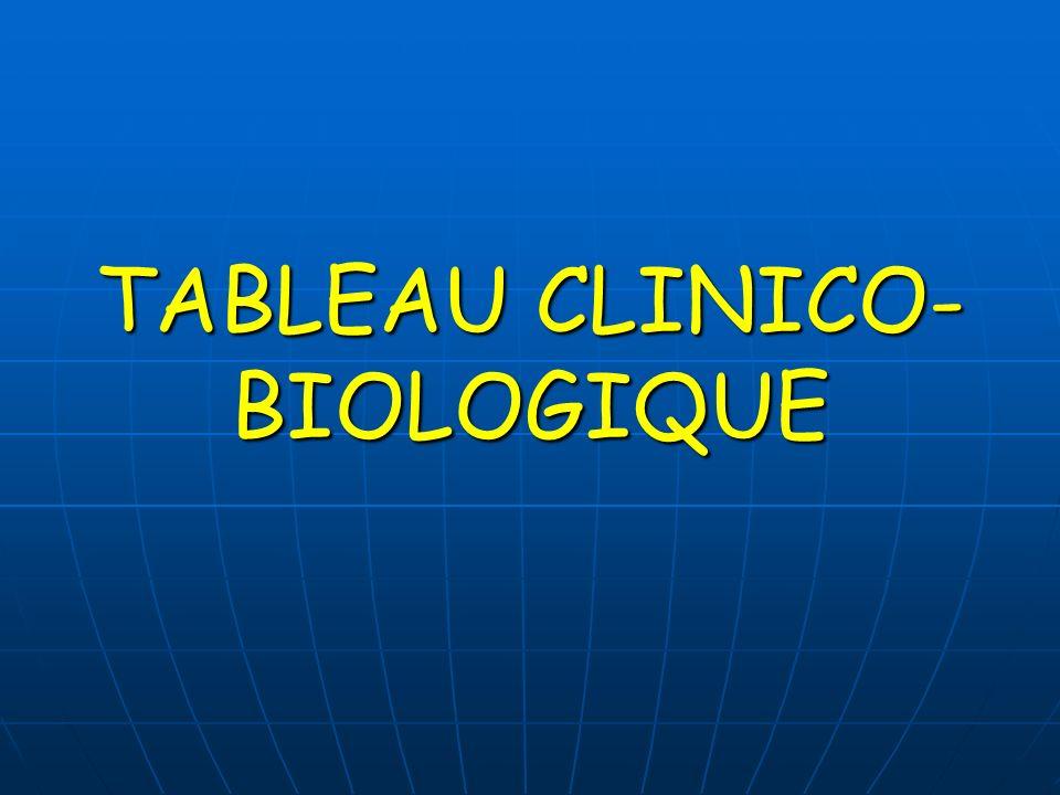 TABLEAU CLINICO-BIOLOGIQUE