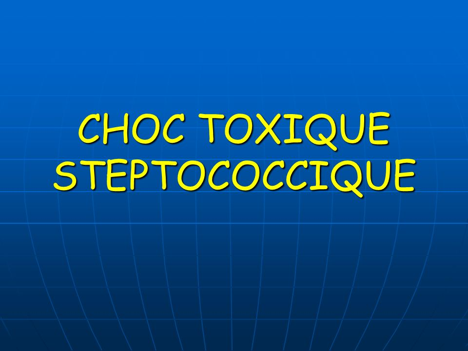 CHOC TOXIQUE STEPTOCOCCIQUE