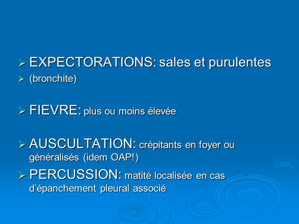 EXPECTORATIONS: sales et purulentes