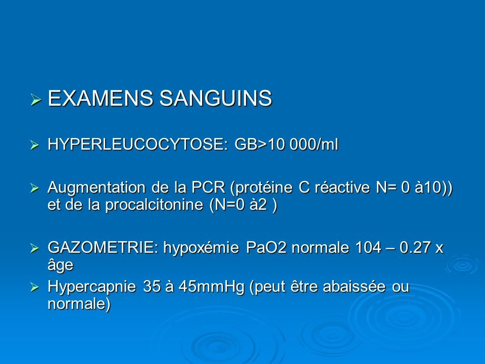 EXAMENS SANGUINS HYPERLEUCOCYTOSE: GB>10 000/ml