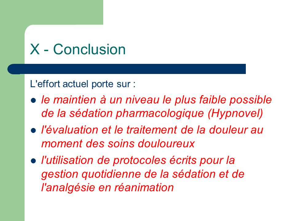 X - Conclusion L effort actuel porte sur : le maintien à un niveau le plus faible possible de la sédation pharmacologique (Hypnovel)