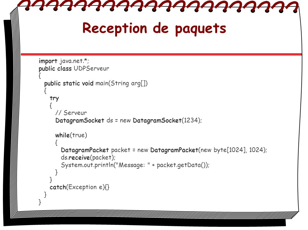 Reception de paquets import java.net.*; public class UDPServeur {