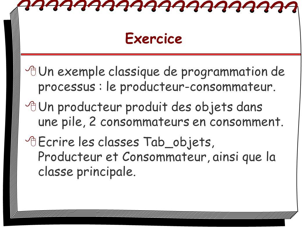 Exercice Un exemple classique de programmation de processus : le producteur-consommateur.