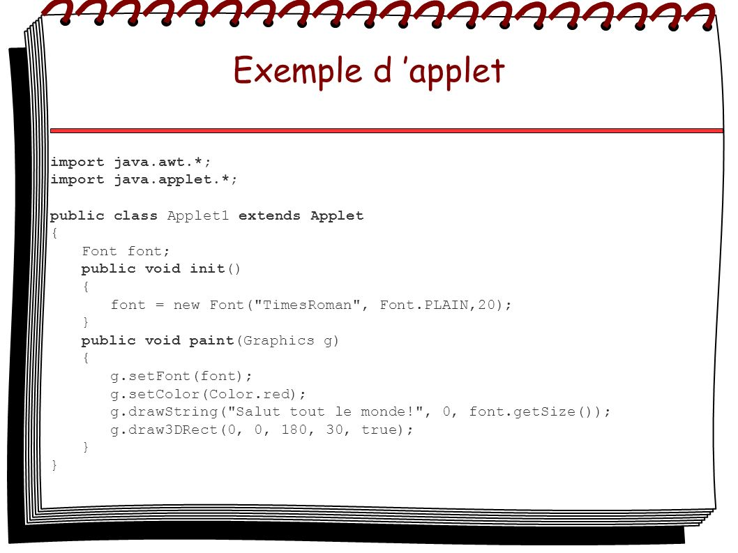 Exemple d 'applet import java.awt.*; import java.applet.*;