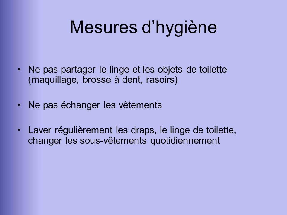 Mesures d'hygiène Ne pas partager le linge et les objets de toilette (maquillage, brosse à dent, rasoirs)