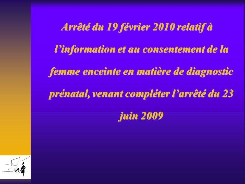 Arrêté du 19 février 2010 relatif à l'information et au consentement de la femme enceinte en matière de diagnostic prénatal, venant compléter l'arrêté du 23 juin 2009