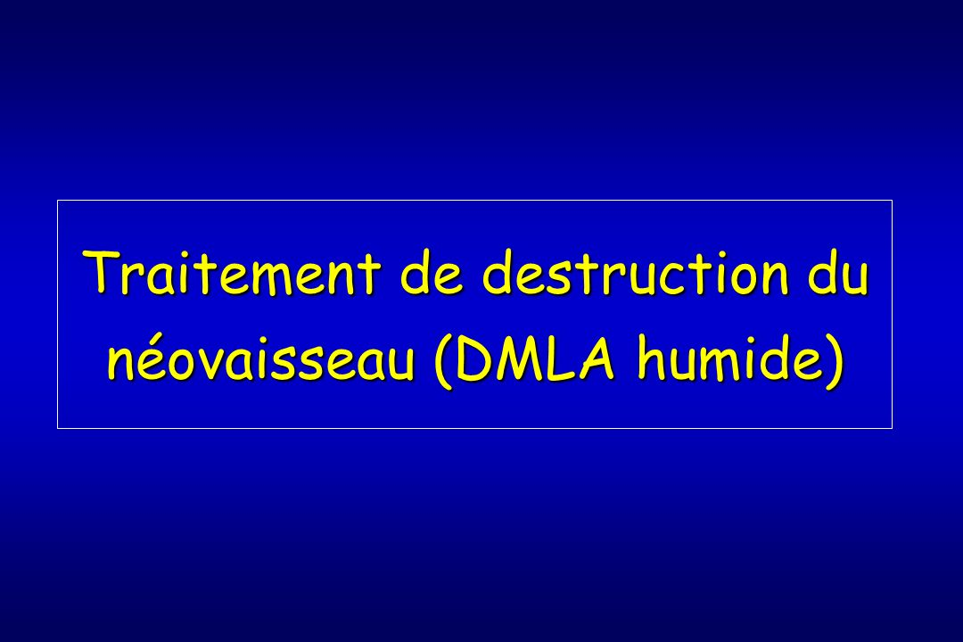 Traitement de destruction du néovaisseau (DMLA humide)