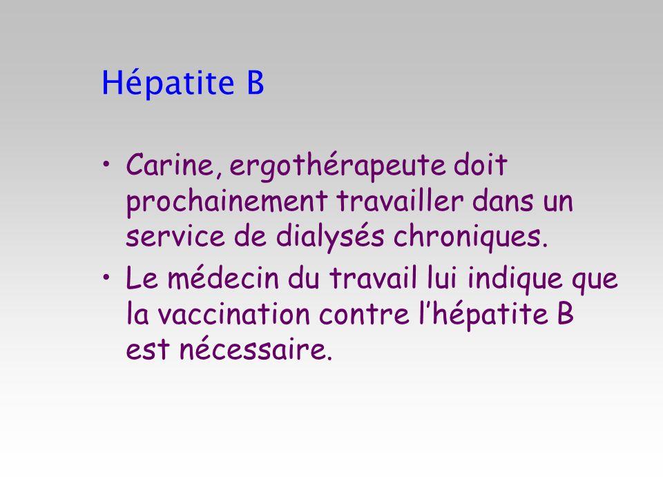 Hépatite B Carine, ergothérapeute doit prochainement travailler dans un service de dialysés chroniques.