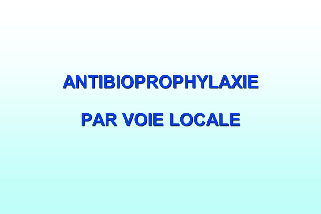 ANTIBIOPROPHYLAXIE PAR VOIE LOCALE