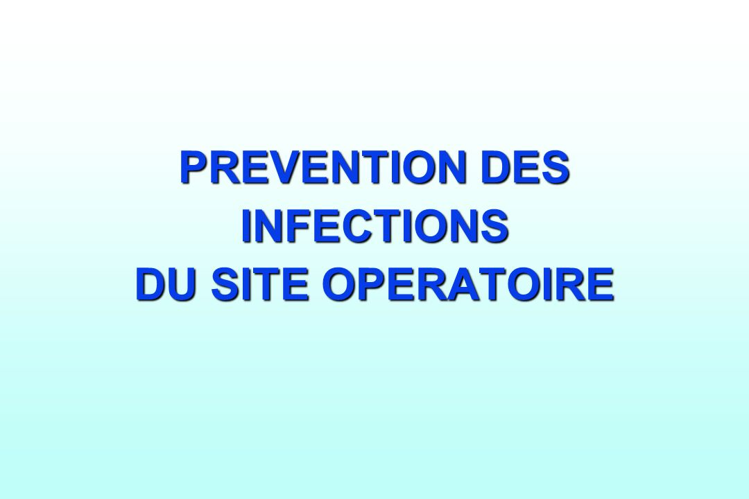 PREVENTION DES INFECTIONS DU SITE OPERATOIRE