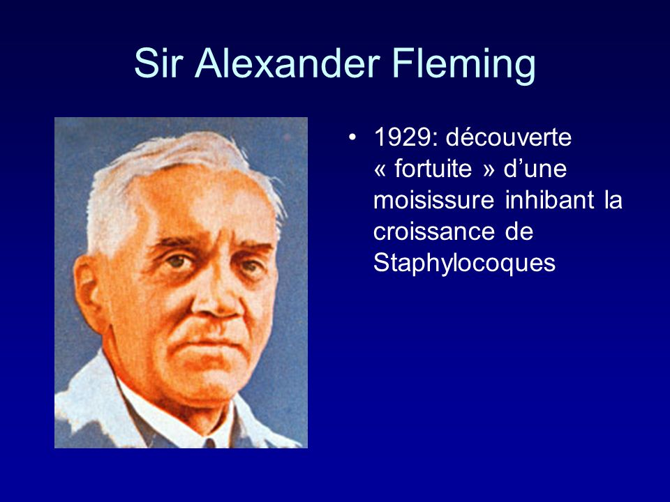 Sir Alexander Fleming1929: découverte « fortuite » d'une moisissure inhibant la croissance de Staphylocoques.