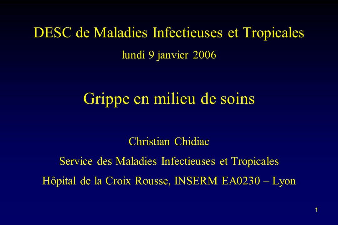 DESC de Maladies Infectieuses et Tropicales lundi 9 janvier 2006 Grippe en milieu de soins Christian Chidiac Service des Maladies Infectieuses et Tropicales Hôpital de la Croix Rousse, INSERM EA0230 – Lyon