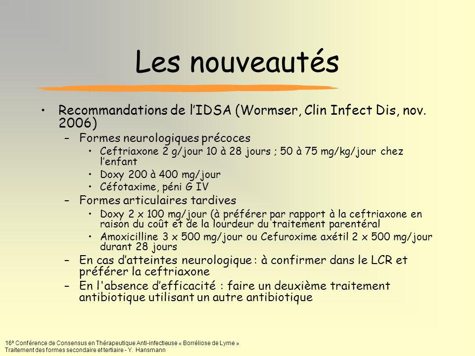 Les nouveautés Recommandations de l'IDSA (Wormser, Clin Infect Dis, nov. 2006) Formes neurologiques précoces.