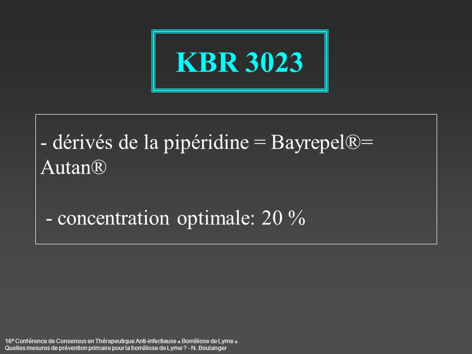 KBR 3023 dérivés de la pipéridine = Bayrepel®= Autan® - concentration optimale: 20 %