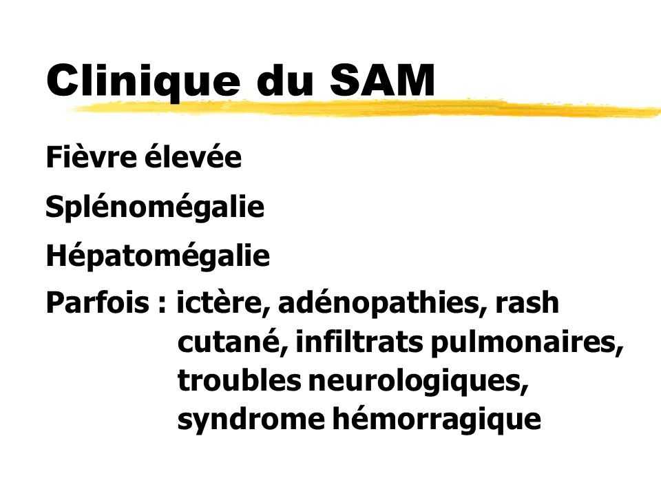 Clinique du SAM Fièvre élevée Splénomégalie Hépatomégalie