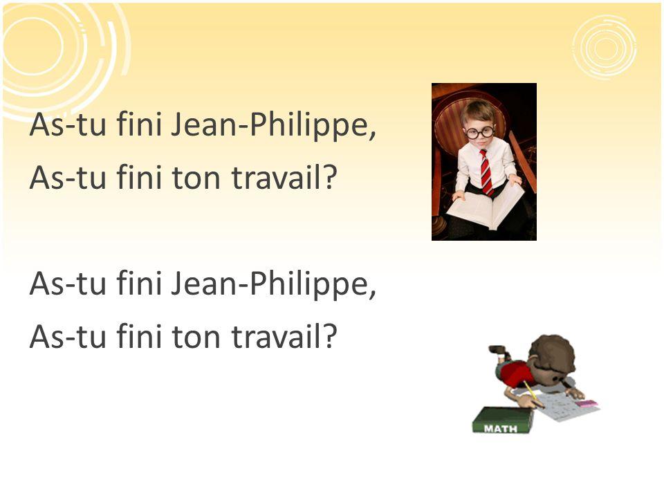 As-tu fini Jean-Philippe, As-tu fini ton travail