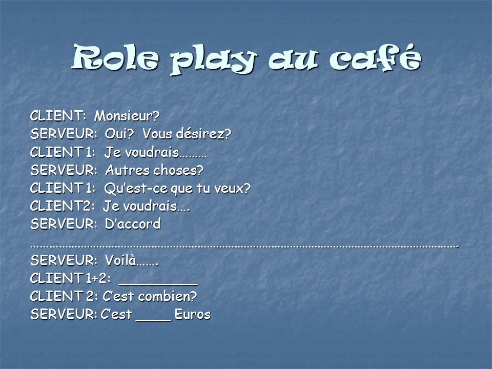 Role play au café CLIENT: Monsieur SERVEUR: Oui Vous désirez