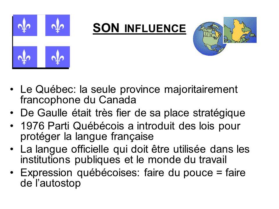 SON INFLUENCELe Québec: la seule province majoritairement francophone du Canada. De Gaulle était très fier de sa place stratégique.