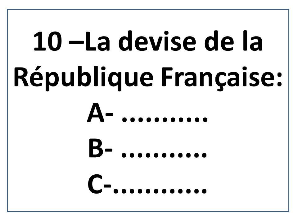 10 –La devise de la République Française: