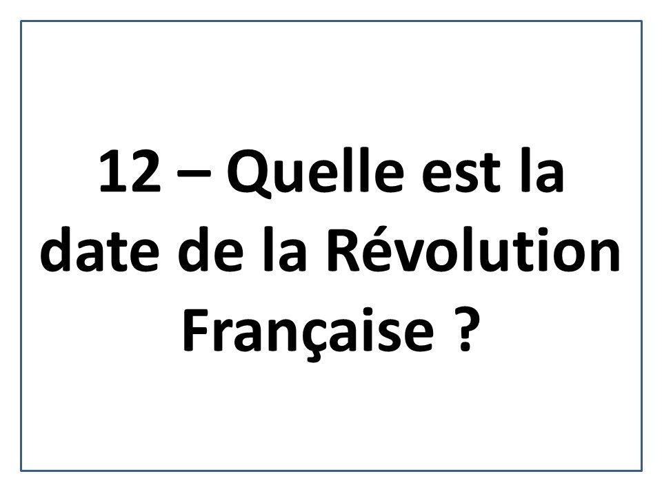 12 – Quelle est la date de la Révolution Française