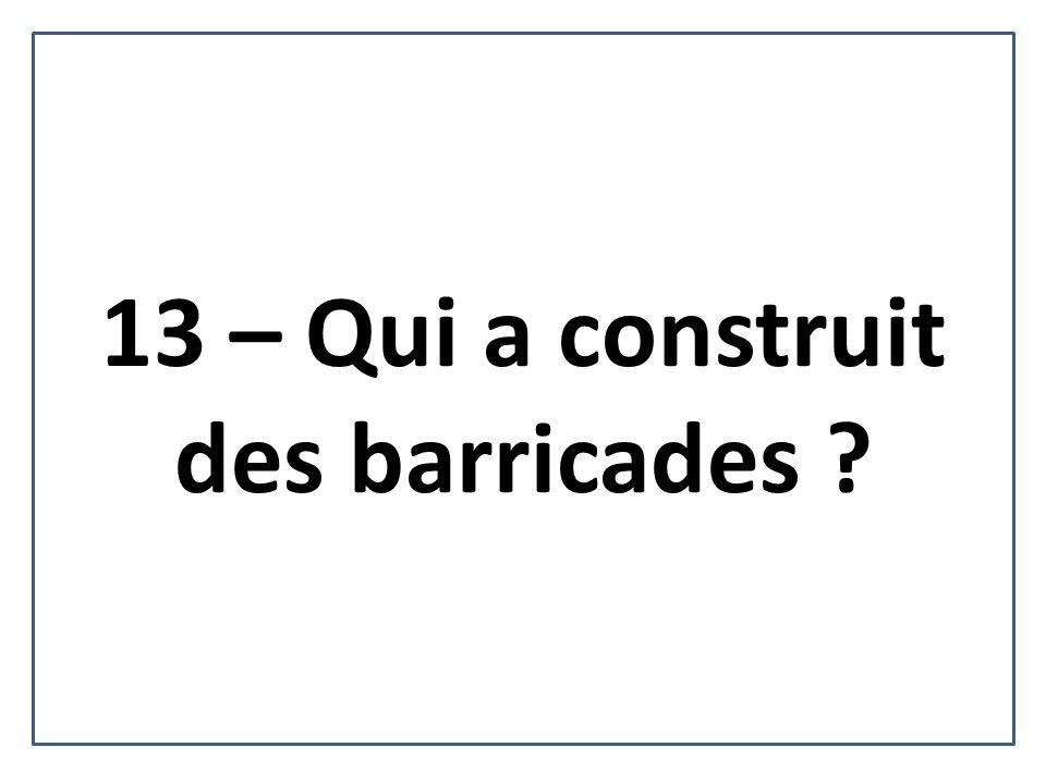 13 – Qui a construit des barricades