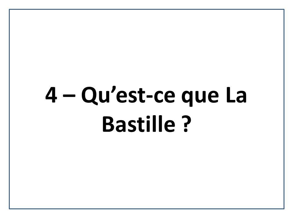 4 – Qu'est-ce que La Bastille