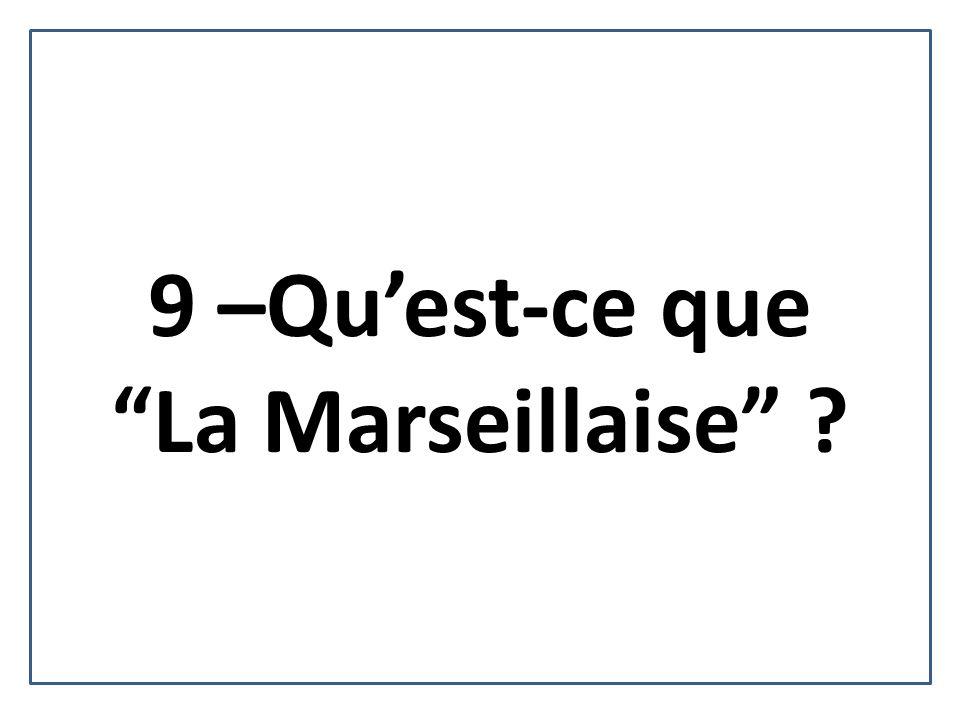 9 –Qu'est-ce que La Marseillaise
