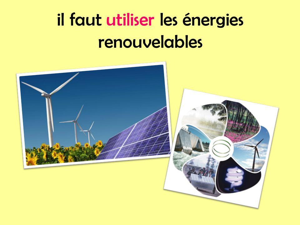 il faut utiliser les énergies renouvelables