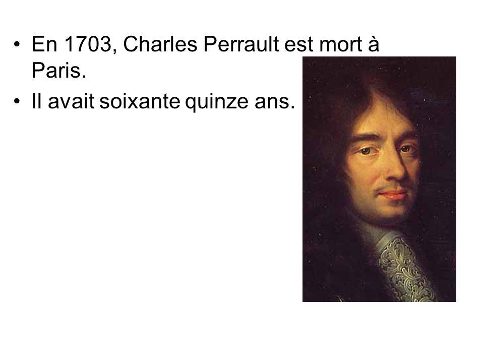 En 1703, Charles Perrault est mort à Paris.