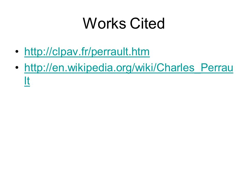 Works Cited http://clpav.fr/perrault.htm