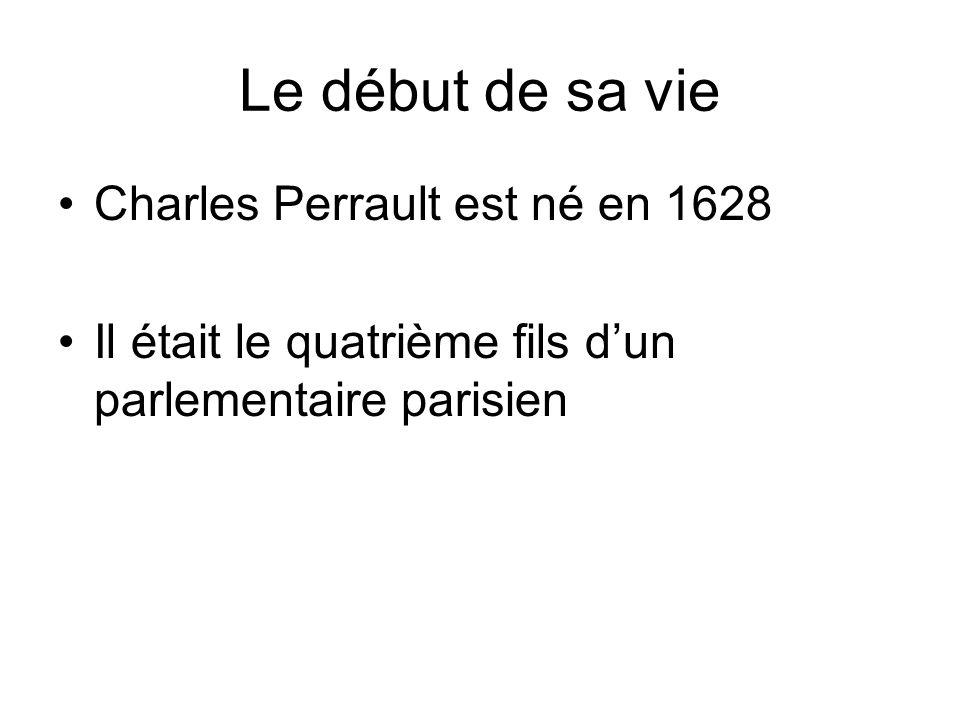 Le début de sa vie Charles Perrault est né en 1628