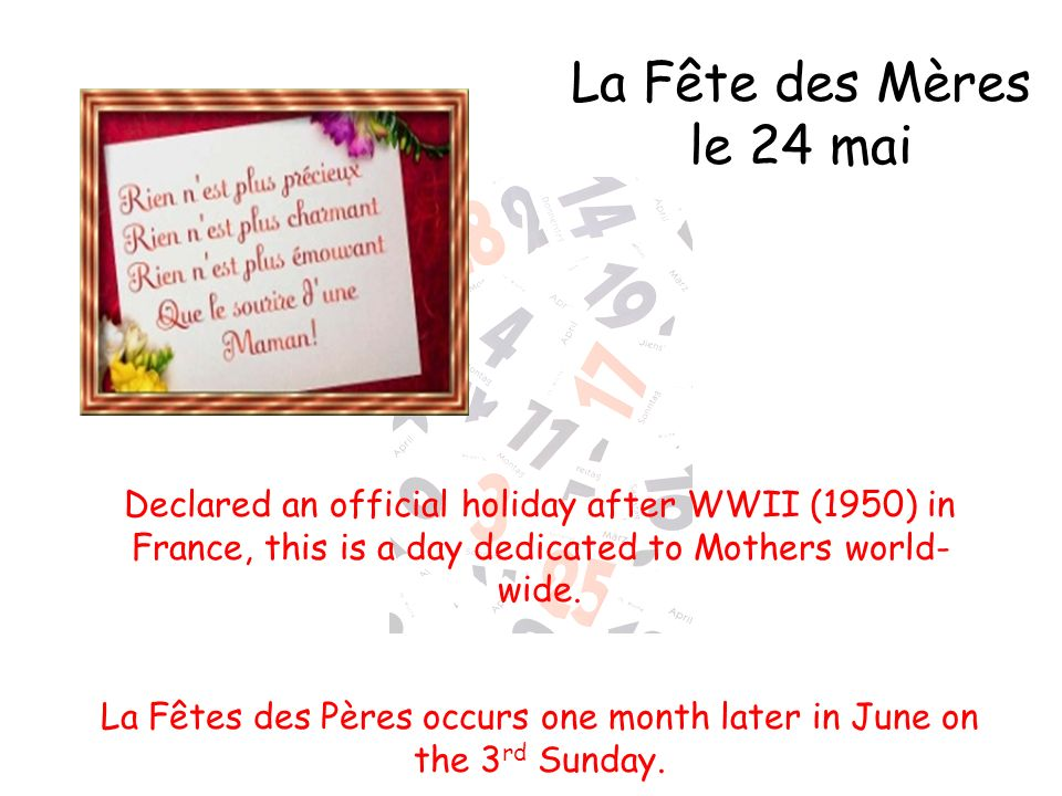 La Fêtes des Pères occurs one month later in June on the 3rd Sunday.