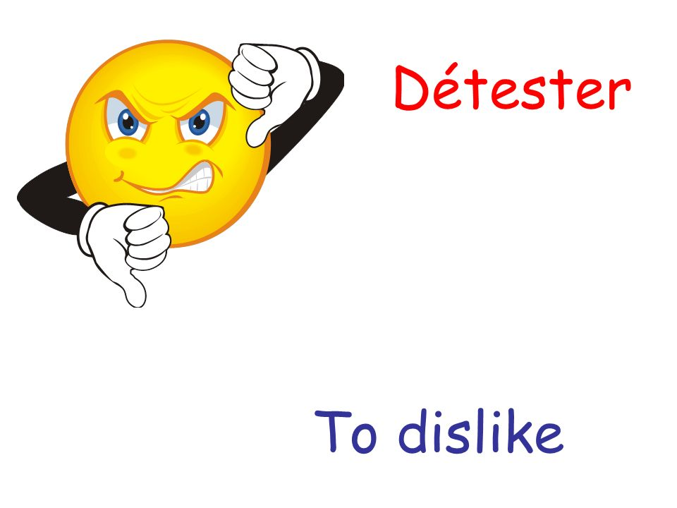 Détester To dislike