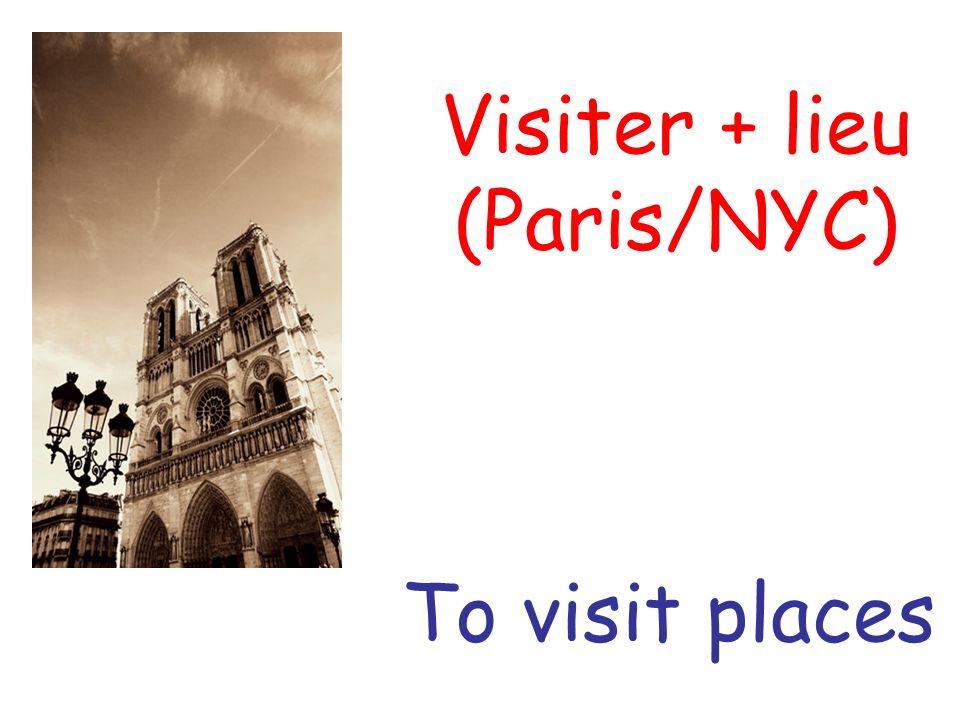 Visiter + lieu (Paris/NYC)