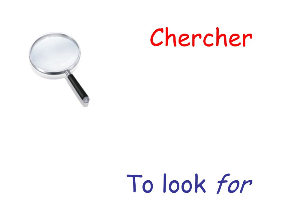Chercher To look for
