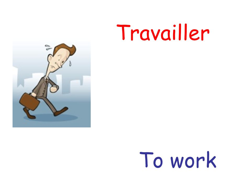 Travailler To work