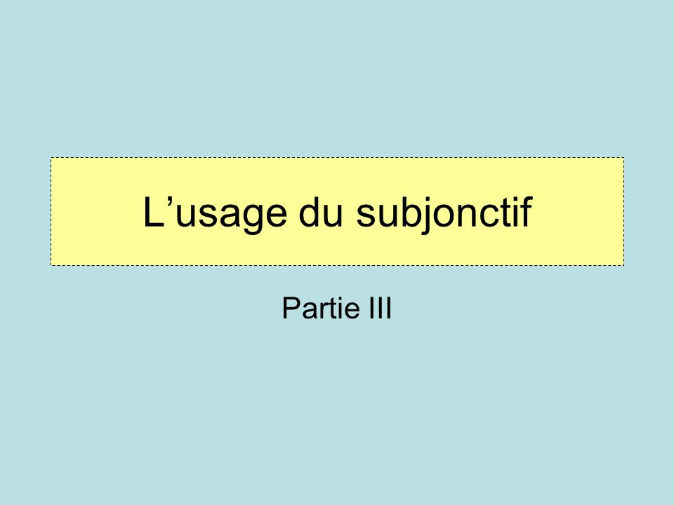 L'usage du subjonctif Partie III