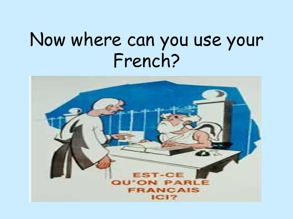 Now where can you use your French